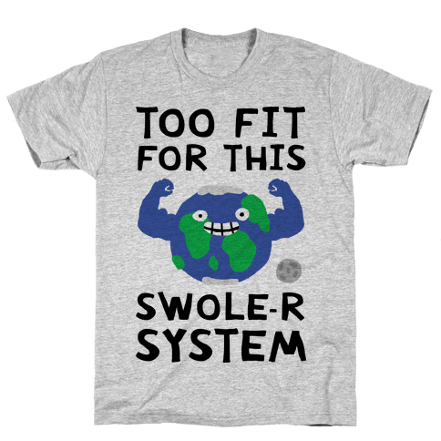 Too Fit For This Swole-er System Mens/Unisex T-Shirt