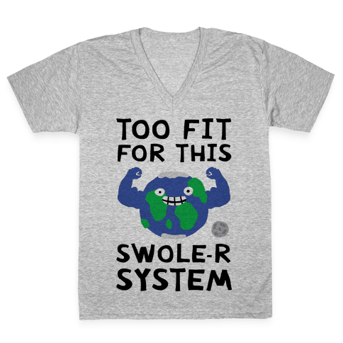 Too Fit For This Swole-er System V-Neck Tee Shirt
