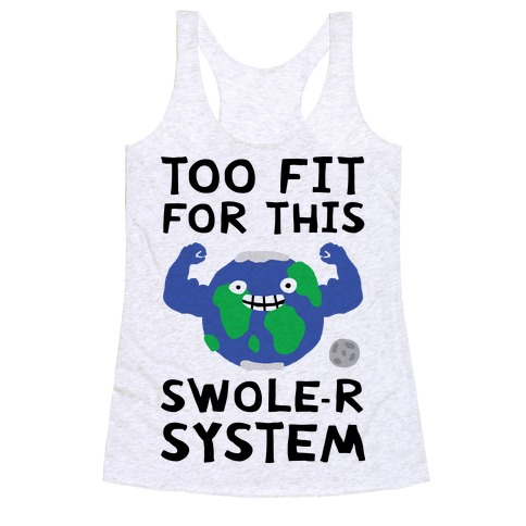 Too Fit For This Swole-er System Racerback Tank Top