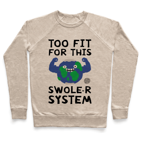 Too Fit For This Swole-er System Pullover