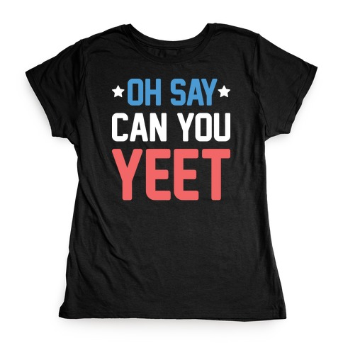 Oh Say Can You Yeet Womens T-Shirt