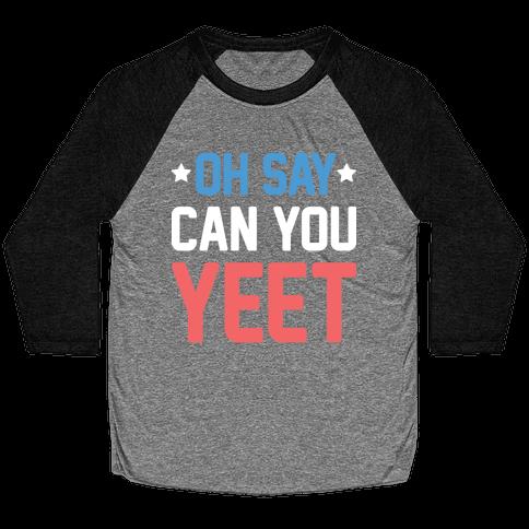 Oh Say Can You Yeet Baseball Tee