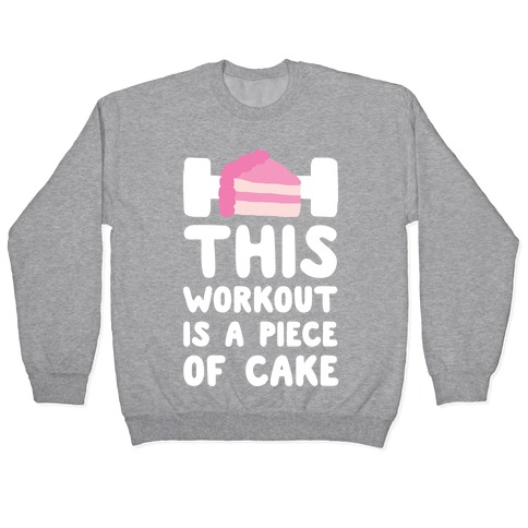 This Workout Is A Piece Of Cake Pullover