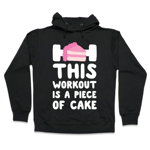 This Workout Is A Piece Of Cake Hooded Sweatshirt