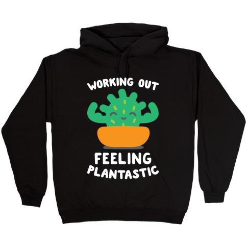 Working Out Feeling Plantastic Hooded Sweatshirt
