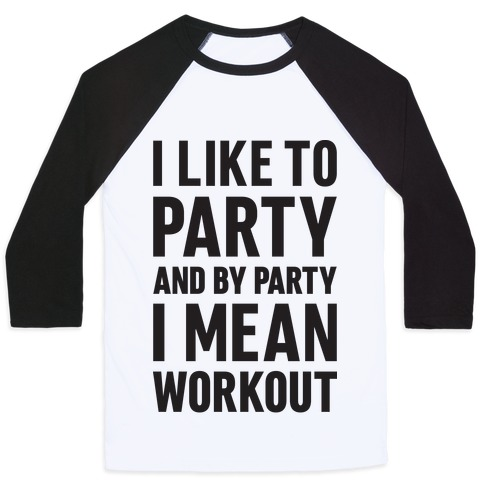 I Like To Party And By Party I Mean Workout Baseball Tee