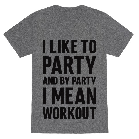I Like To Party And By Party I Mean Workout V-Neck Tee Shirt