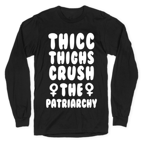 Thicc Thighs Crush the Patriarchy Black Long Sleeve T-Shirt