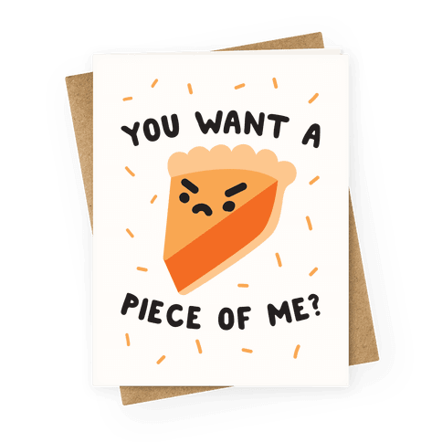 You Want A Piece Of Me? Greeting Card