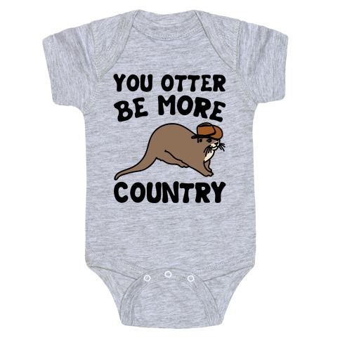 You Otter Be More Country Otter Parody Baby Onesy