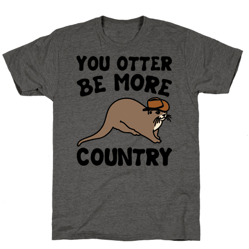 You Otter Be More Country Otter Parody Mens/Unisex T-Shirt