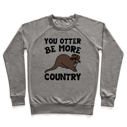 You Otter Be More Country Otter Parody Pullover