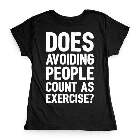 Does Avoiding People Count As Exercise White Print Womens T-Shirt