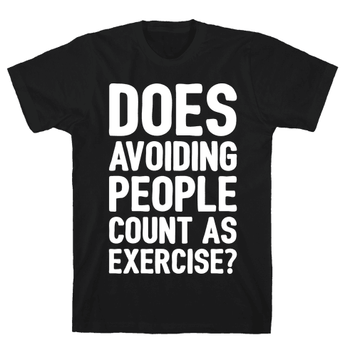 Does Avoiding People Count As Exercise White Print Mens T-Shirt