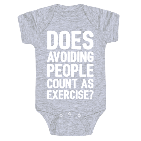 Does Avoiding People Count As Exercise White Print Baby One-Piece