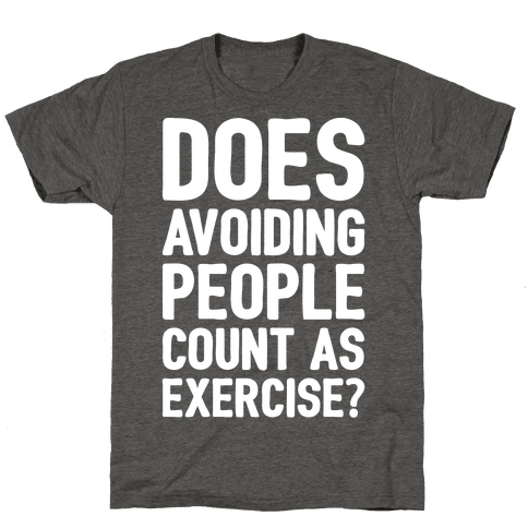 Does Avoiding People Count As Exercise White Print Mens/Unisex T-Shirt