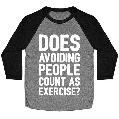 Does Avoiding People Count As Exercise White Print Baseball Tee
