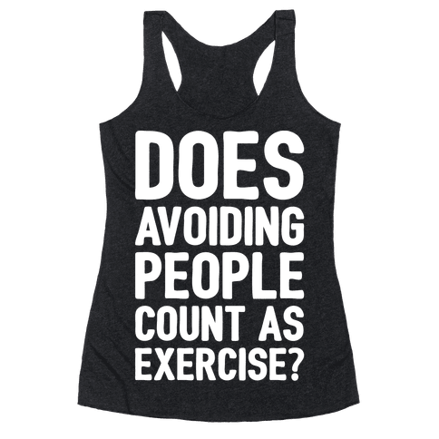 Does Avoiding People Count As Exercise White Print Racerback Tank Top