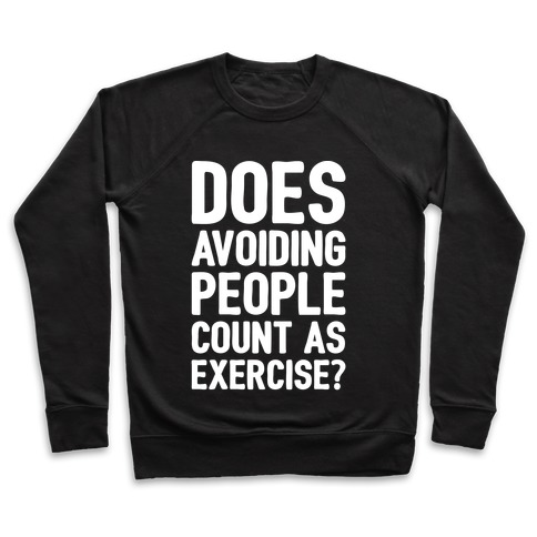 Does Avoiding People Count As Exercise White Print Pullover