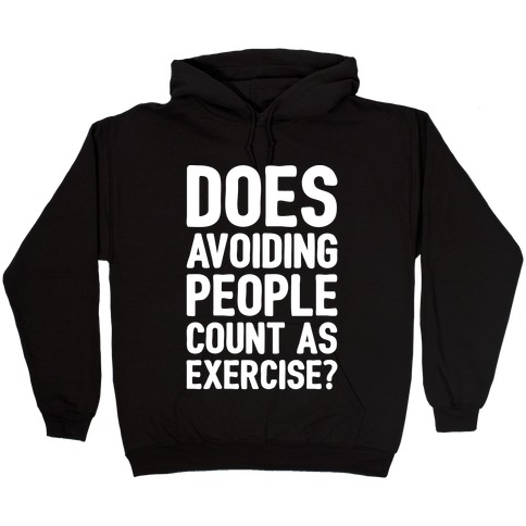Does Avoiding People Count As Exercise White Print Hooded Sweatshirt