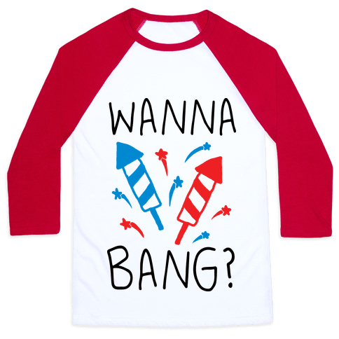 Wanna Bang Fireworks Baseball Tee
