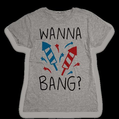 Wanna Bang Fireworks Womens T-Shirt