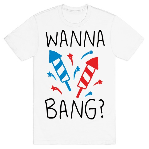Wanna Bang Fireworks T-Shirt