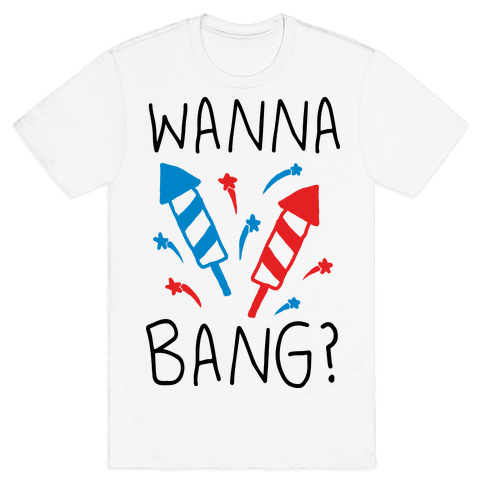 Wanna Bang Fireworks Mens/Unisex T-Shirt