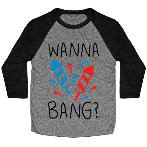 Wanna Bang Fireworks Baseball Tee