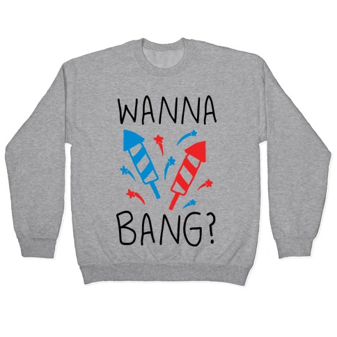 Wanna Bang Fireworks Pullover