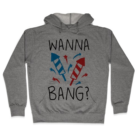 Wanna Bang Fireworks Hooded Sweatshirt