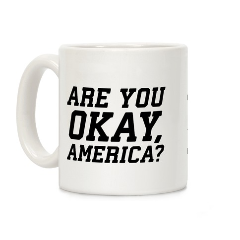 Are You Okay, America? Coffee Mug