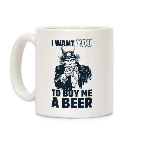 Uncle Sam Says I Want YOU to Buy Me a Beer Coffee Mug