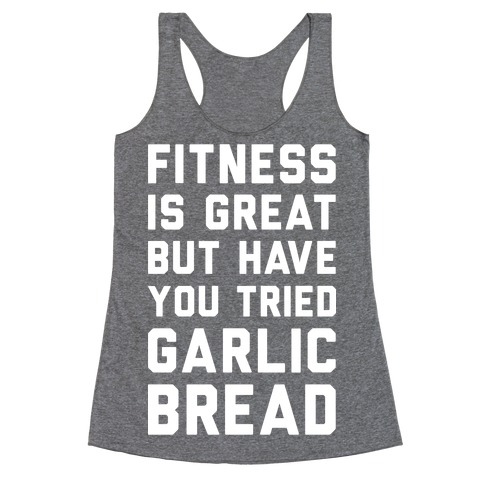 Fitness Is Great But Have You Tried Garlic Bread Racerback Tank Top