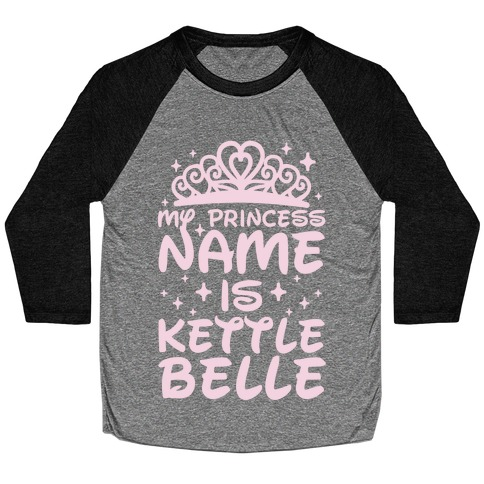 My Princess Name Is Kettle Belle Baseball Tee