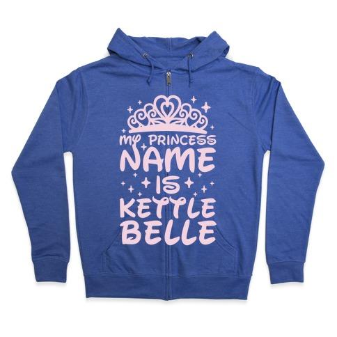 My Princess Name Is Kettle Belle Zip Hoodie