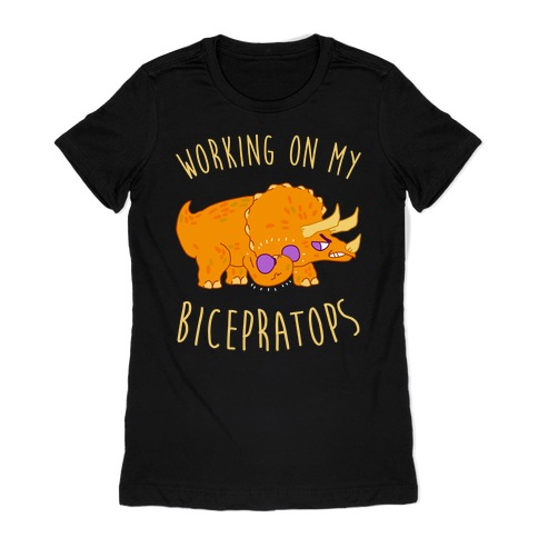 Working on My Bicepratops Womens T-Shirt