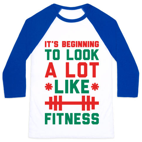 It's Beginning To Look A Lot Like Fitness Baseball Tee
