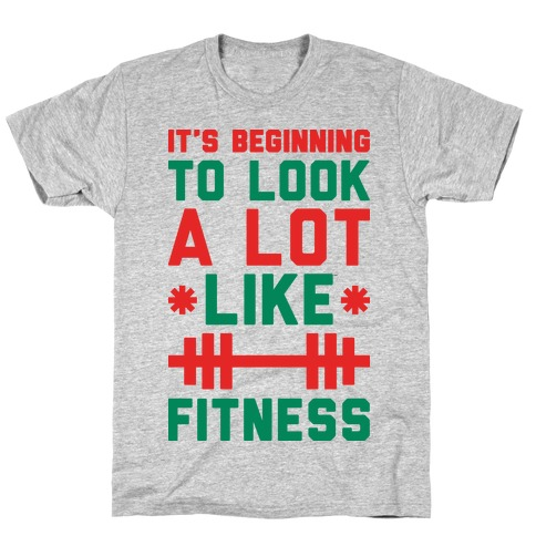 It's Beginning To Look A Lot Like Fitness T-Shirt