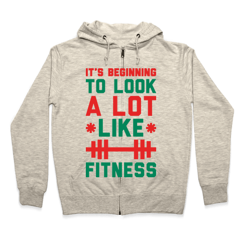 It's Beginning To Look A Lot Like Fitness Zip Hoodie