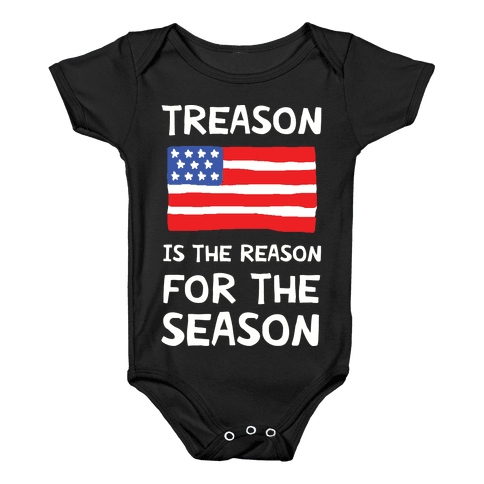 Treason Is The Reason For The Season Baby Onesy
