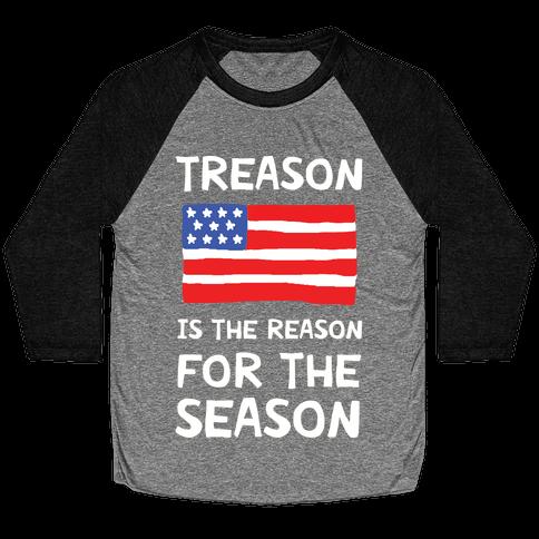 Treason Is The Reason For The Season Baseball Tee