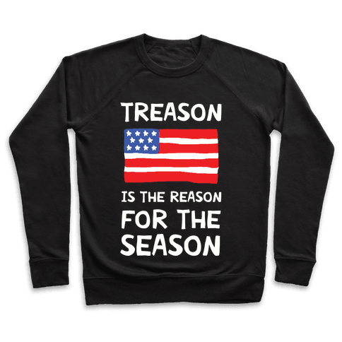 Treason Is The Reason For The Season Pullover