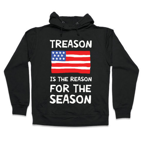 Treason Is The Reason For The Season Hooded Sweatshirt