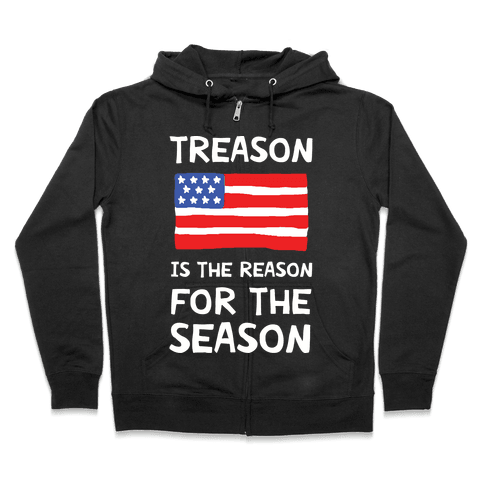 Treason Is The Reason For The Season Zip Hoodie