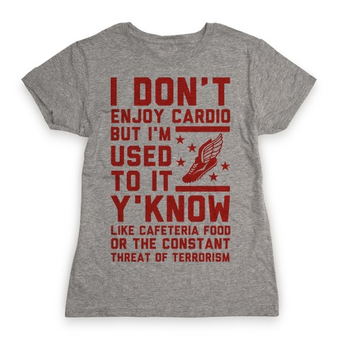 I Don't Enjoy Cardio But I'm Used to It Womens T-Shirt