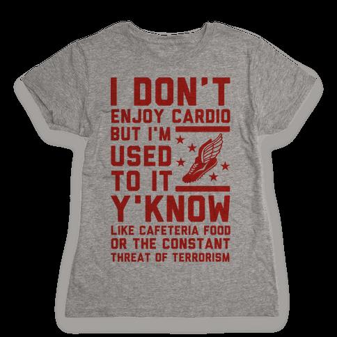 I Don't Enjoy Cardio But I'm Used to It Womens T-Shirt