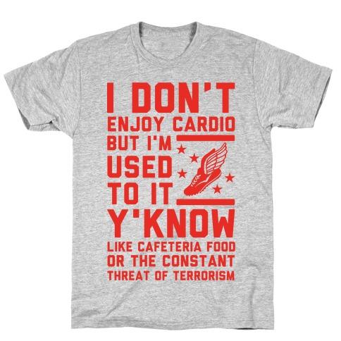 I Don't Enjoy Cardio But I'm Used to It T-Shirt