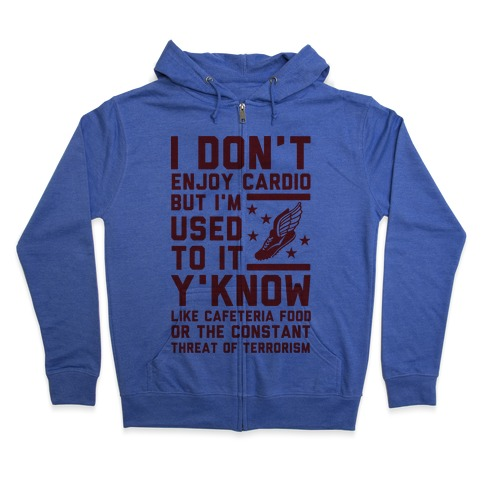 I Don't Enjoy Cardio But I'm Used to It Zip Hoodie