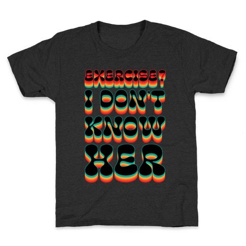 Exercise? I Don't Know Her Kids T-Shirt